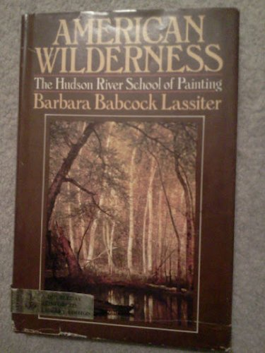 American Wilderness: The Hudson River School of Painting: Lassiter, Barbara Babcock