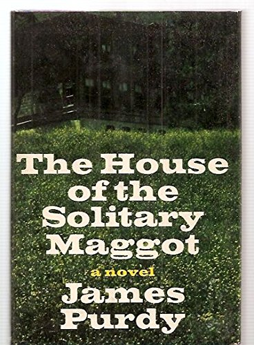 The House of the Solitary Maggot: Purdy, James