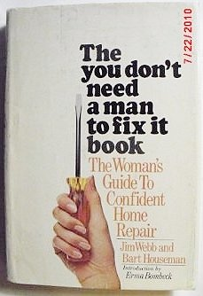 The You Don't Need A Man To Fix It Book: The Woman's Guide To Confident Home Repair