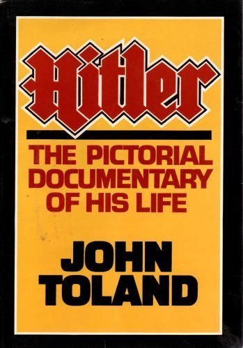 Hitler: The Pictorial Documentary of His Life: Toland, John