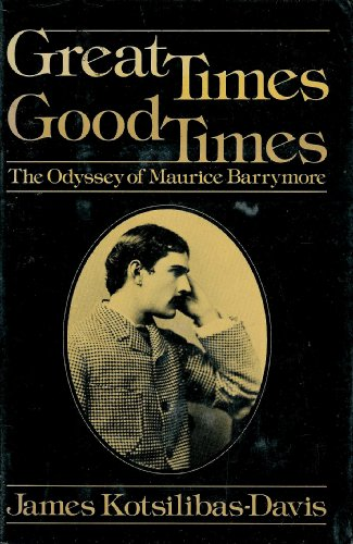 Great Times Good Times The Odyssey of Maurice Barrymore: Kotsilibas-Davis, James *Author SIGNED/...