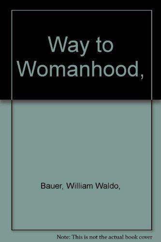 Way to Womanhood,: William Waldo Bauer