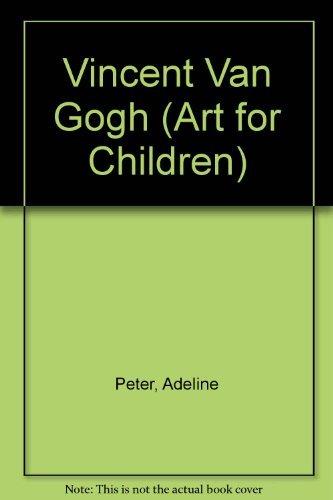 Vincent Van Gogh (Art for Children): Peter, Adeline; Raboff,