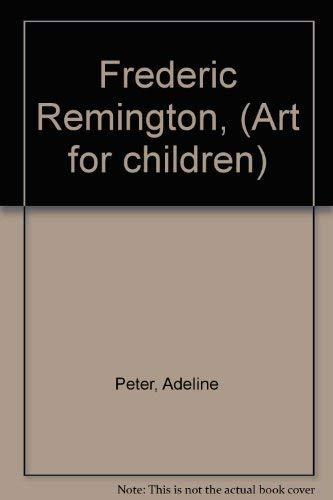 Frederic Remington, (Art for children): Adeline Peter, ernest