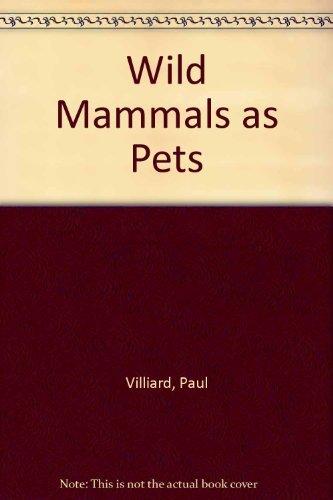 Wild Mammals As Pets: Paul Villiard
