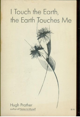 I Touch the Earth, the Earth Touches: Hugh Prather