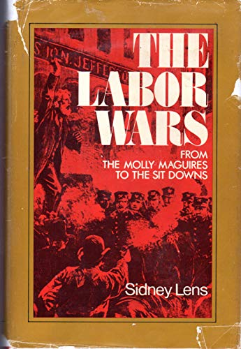 The labor wars: from the Molly Maguires: Lens, Sidney