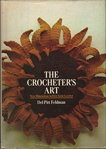 The Crocheter's Art, New Dimensions in Free-form Crochet: Feldman, Del Pitt