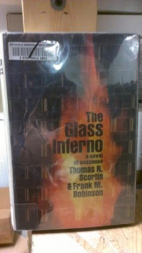 The Glass Inferno: Scortia, Thomas N; Robinson, Frank M.