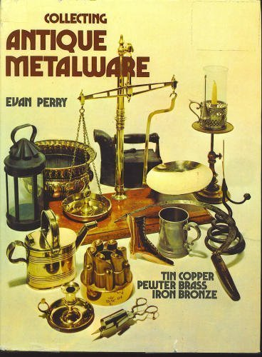 Collecting Antique Metalware: Perry, Evan