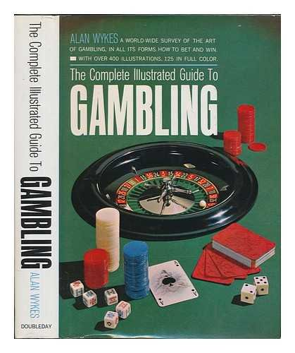 The Complete Illustrated Guide to Gambling: Wykes, Alan A