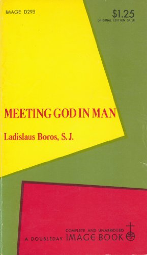 Meeting God in Man: Ladislaus S.J. Boros