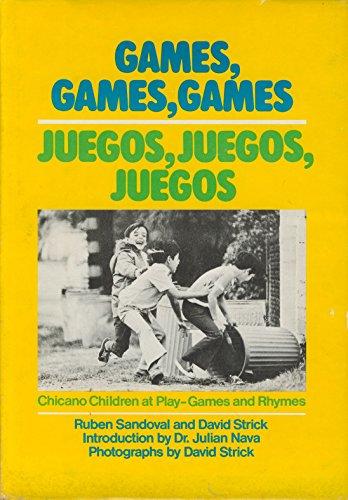 Games, Games, Games, Juegos, Juegos, Juegos, Chicano Children at Play--Games and Rymes: Sandoval, ...