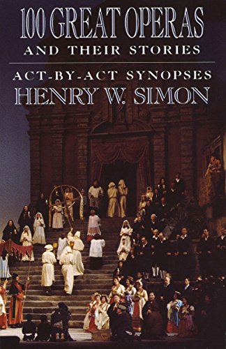 9780385054485: 100 Great Operas And Their Stories: Act-By-Act Synopses