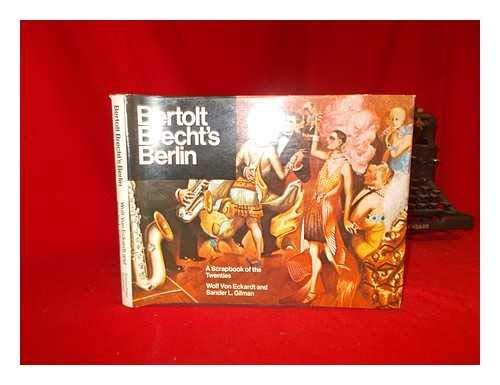 Bertolt Brecht's Berlin: A scrapbook of the twenties: Eckardt, Wolf von