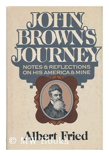 John Brown's journey: Notes and reflections on his America and mine: Fried, Albert