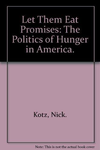 Let Them Eat Promises: The Politics of Hunger in America.: Nick. Kotz