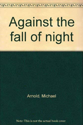 Against the fall of night: Arnold, Michael