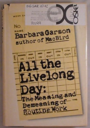 9780385057226: All the Livelong Day: The Meaning and Demeaning of Routine Work
