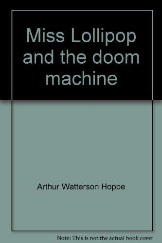 Miss Lollipop and the doom machine: Hoppe, Arthur Watterson