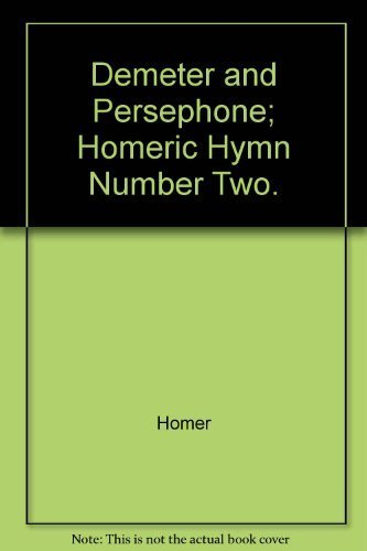 Demeter and Persephone; Homeric Hymn Number Two.: Homer