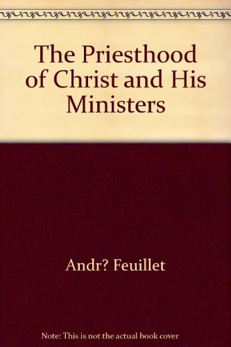 The priesthood of Christ and his ministers: Andr? Feuillet