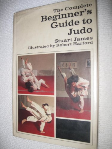 The Complete Beginner's Guide to Judo: James, Stuart