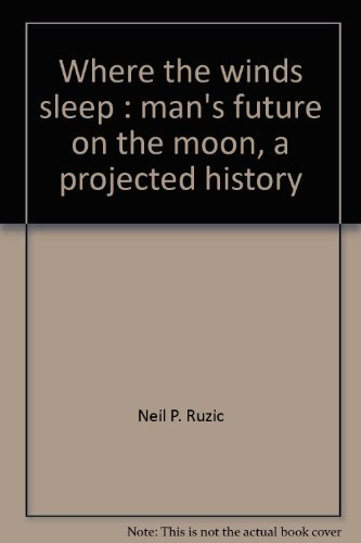 9780385060646: Where the Winds Sleep: Man's Future on the Moon, A Projected History