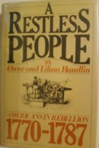 A Restless People. Americans in Rebellion, 1770-1787