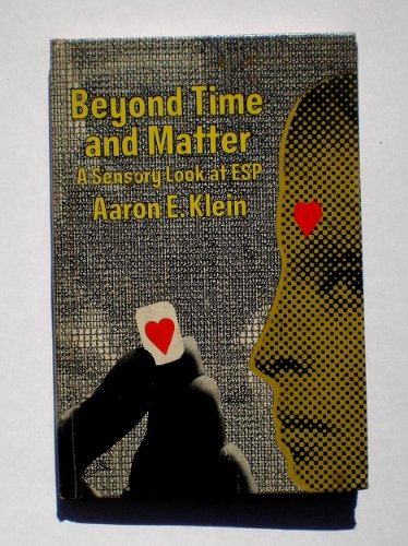 Beyond Time and Matter - a Sensory Look at ESP: Klein, Aaron E.