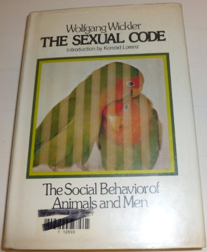The Sexual Code: The Social Behavior of Animals and Men.: Wickler, Wolfgang.