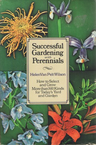 Successful Gardening with Perennials: How to select and grow more than 500 kinds for today's yard...