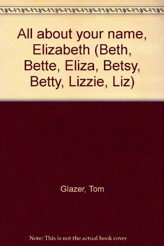 All About Your Name, Elizabeth (Beth, Bette,: Glazer, Tom