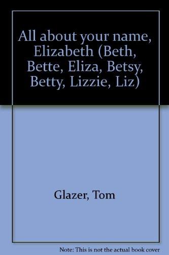All about your name, Elizabeth (Beth, Bette,: Tom Glazer