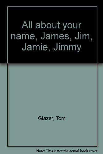 All about your name, James, Jim, Jamie, Jimmy: Glazer, Tom