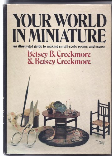Your World in Miniature: A Guide to: Creekmore, Betsey Beeler;