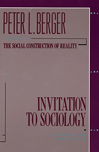 Invitation to Sociology: A Humanistic Perspective: Peter L. Berger
