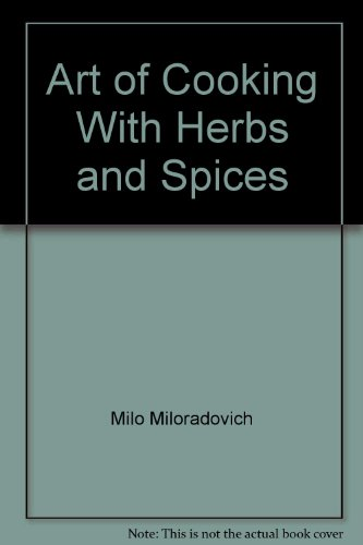 The Art of Cooking with Herbs and: Miloradovich, Milo