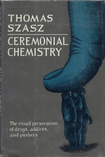 9780385066273: Ceremonial Chemistry - the Ritual Persecution of Drugs, Addicts, and Pushers
