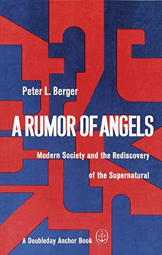 A Rumor of Angels: Modern Society and the Rediscovery of the Supernatural: Berger, University ...