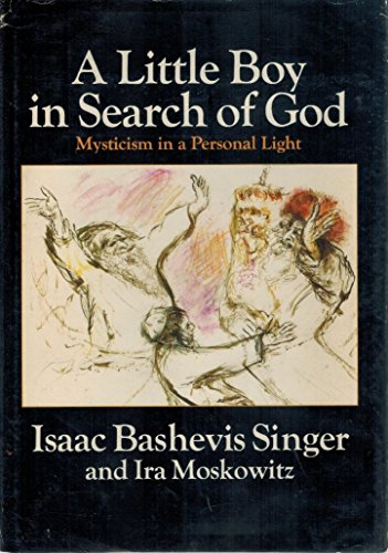 9780385066532: A Little Boy in Search of God : Mysticism in a Personal Light / Isaac Bashevis Singer and [Illustrated By] Ira Moskowitz
