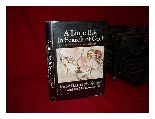 A Little Boy in Search of God: Mysticism in a Personal Light: Singer, Isaac Bashevis