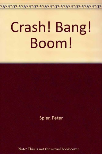 CRASH! BANG! BOOM!: Peter Spier