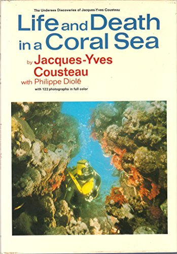 Life and Death in a Coral Sea: Cousteau, Jacques Yves