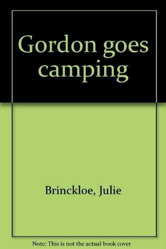 Gordon Goes Camping.: BRINCKLOE, Julie.