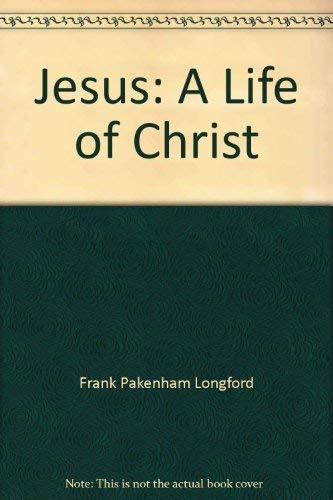 Jesus: A life of Christ: Longford, Frank Pakenham