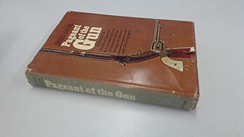 Pageant of the Gun, a Treasury of Stories of Firearms: Their Romance and Lore, Development, and Use...