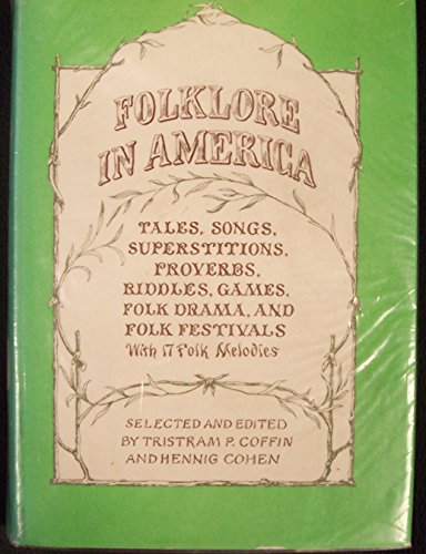 Folklore in America: Tales, Songs, Superstitions, Proverbs,: Coffin, Tristram P.,