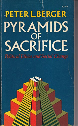 Pyramids of Sacrifice: Political Ethics and Social: Peter L. Berger
