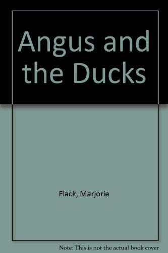 Angus and the Ducks: Flack, Marjorie